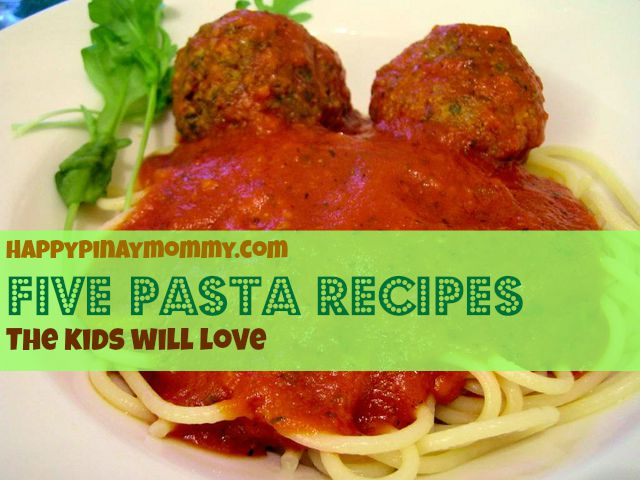 Five Yummy Pasta Recipes for Kids - Happy Pinay Mommy